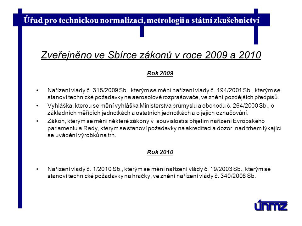 Úřad pro technickou normalizaci, metrologii a státní zkušebnictví Zveřejněno ve Sbírce zákonů v roce 2009 a 2010 Rok 2009 Nařízení vlády č. 315/2009 S