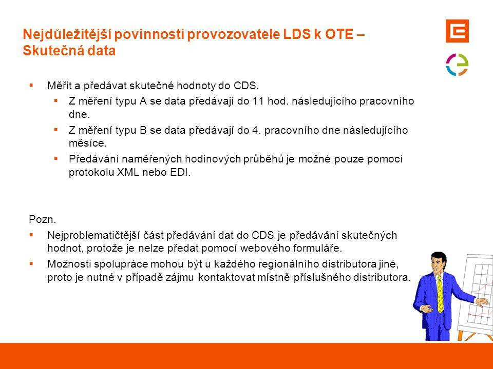 Nejdůležitější povinnosti provozovatele LDS k OTE – Skutečná data  Měřit a předávat skutečné hodnoty do CDS.  Z měření typu A se data předávají do 1