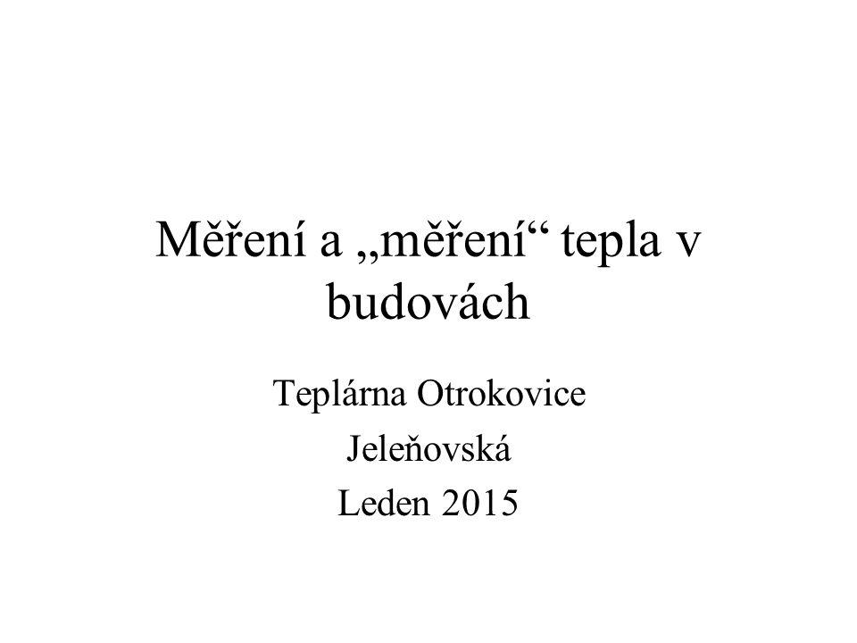 """Měření a """"měření"""" tepla v budovách Teplárna Otrokovice Jeleňovská Leden 2015"""