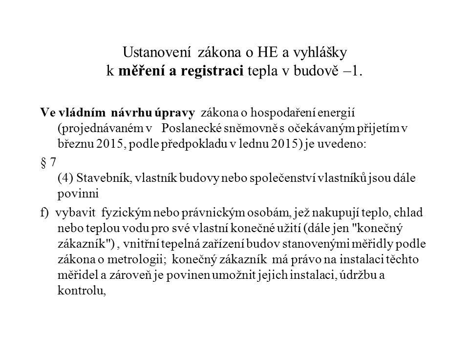 Ustanovení zákona o HE a vyhlášky k měření a registraci tepla v budově –1. Ve vládním návrhu úpravy zákona o hospodaření energií (projednávaném v Posl