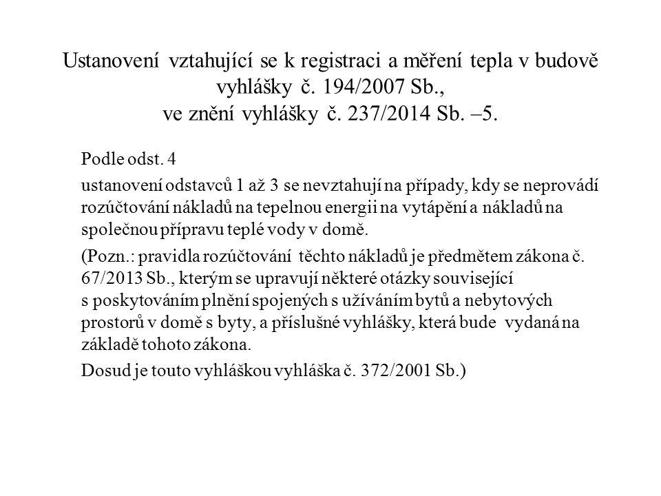 Ustanovení vztahující se k registraci a měření tepla v budově vyhlášky č. 194/2007 Sb., ve znění vyhlášky č. 237/2014 Sb. –5. Podle odst. 4 ustanovení