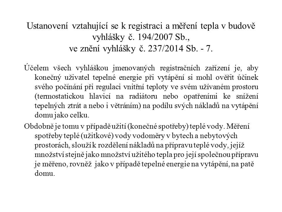 Ustanovení vztahující se k registraci a měření tepla v budově vyhlášky č. 194/2007 Sb., ve znění vyhlášky č. 237/2014 Sb. - 7. Účelem všech vyhláškou