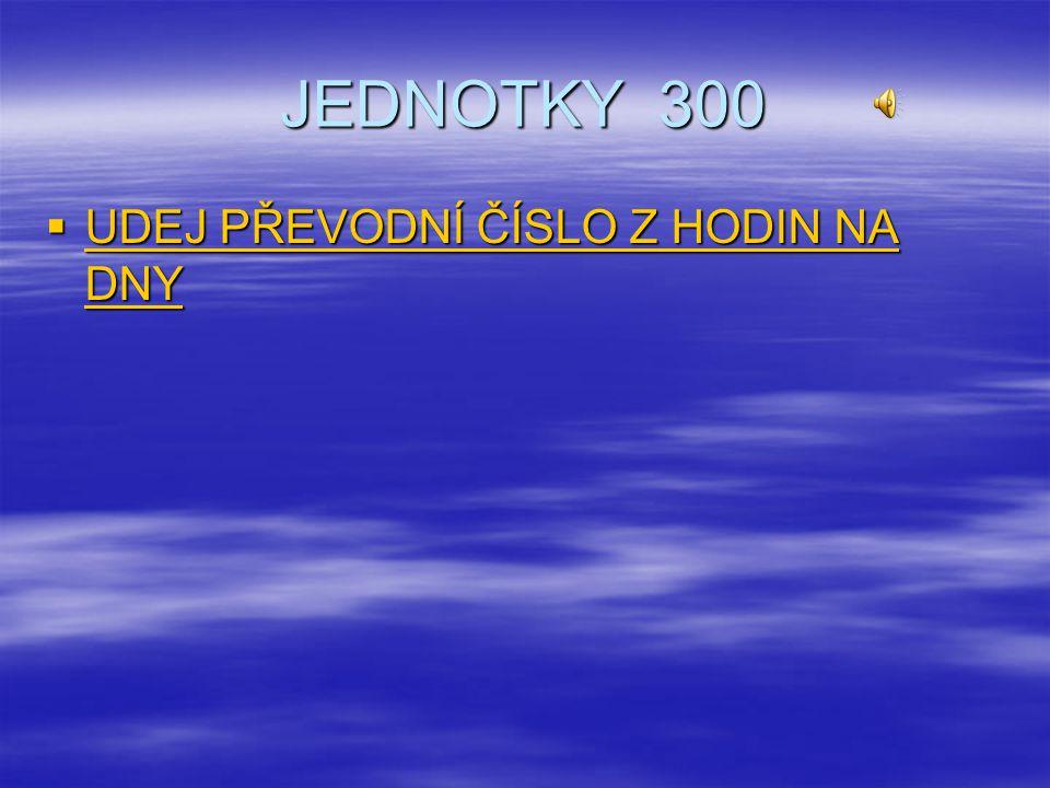 JEDNOTKY 200  Která veličina používá jako jednotku – m 3 Která veličina používá jako jednotku – m 3 Která veličina používá jako jednotku – m 3