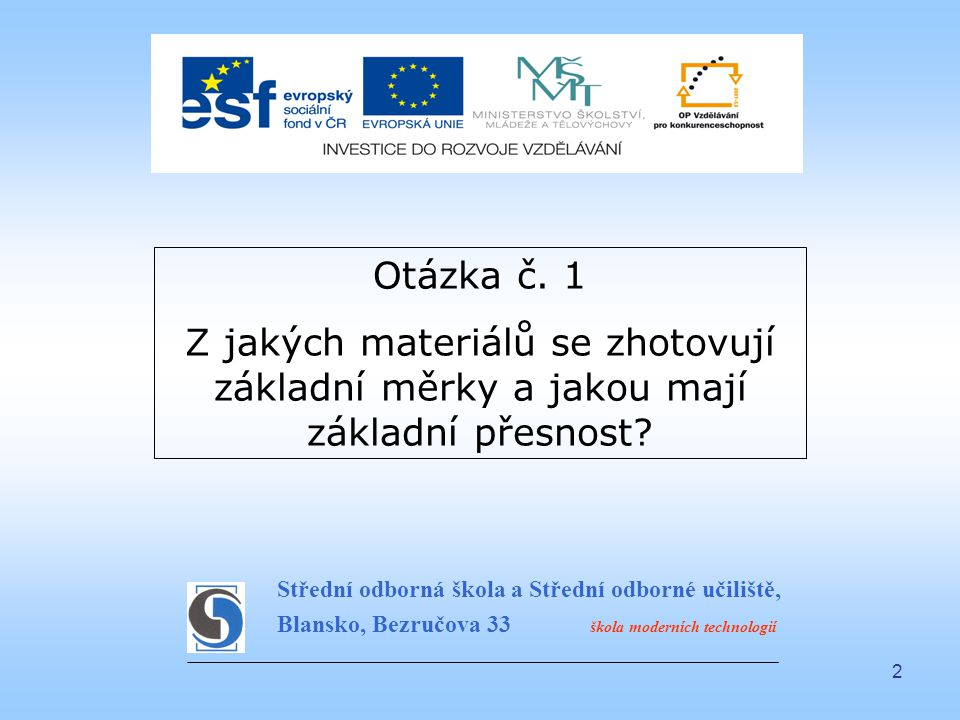 2 Střední odborná škola a Střední odborné učiliště, Blansko, Bezručova 33 škola moderních technologií Otázka č. 1 Z jakých materiálů se zhotovují zákl