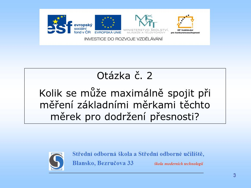 3 Otázka č. 2 Kolik se může maximálně spojit při měření základními měrkami těchto měrek pro dodržení přesnosti? Střední odborná škola a Střední odborn