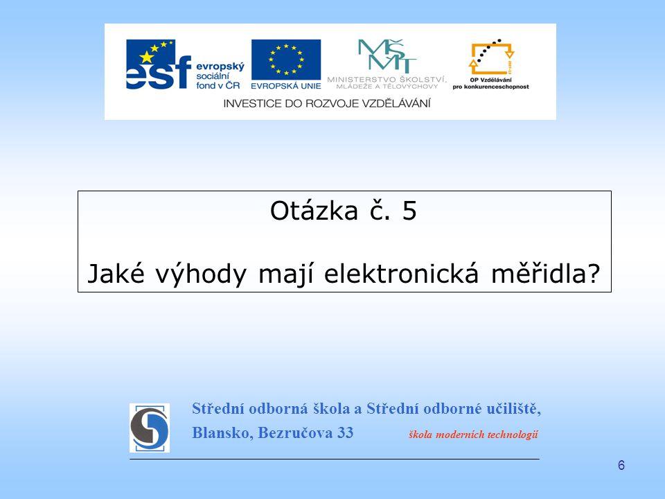 6 Otázka č. 5 Jaké výhody mají elektronická měřidla.