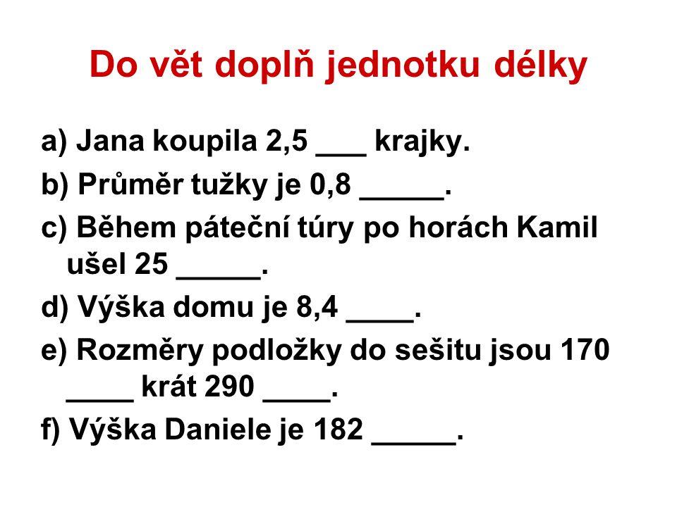 Do vět doplň jednotku délky a) Jana koupila 2,5 ___ krajky.
