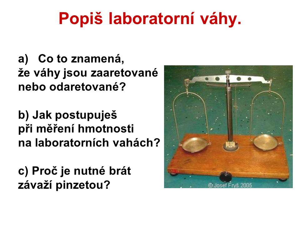 Popiš laboratorní váhy.a)Co to znamená, že váhy jsou zaaretované nebo odaretované.