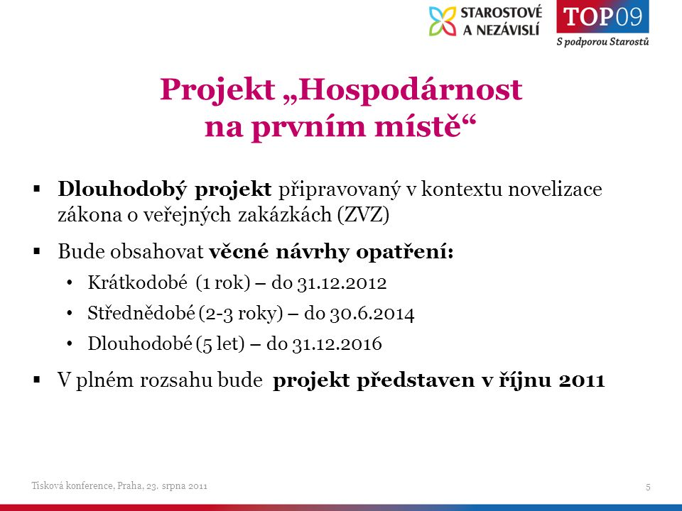 """Projekt """"Hospodárnost na prvním místě  Dlouhodobý projekt připravovaný v kontextu novelizace zákona o veřejných zakázkách (ZVZ)  Bude obsahovat věcné návrhy opatření: Krátkodobé (1 rok) – do 31.12.2012 Střednědobé (2-3 roky) – do 30.6.2014 Dlouhodobé (5 let) – do 31.12.2016  V plném rozsahu bude projekt představen v říjnu 2011 Tisková konference, Praha, 23."""