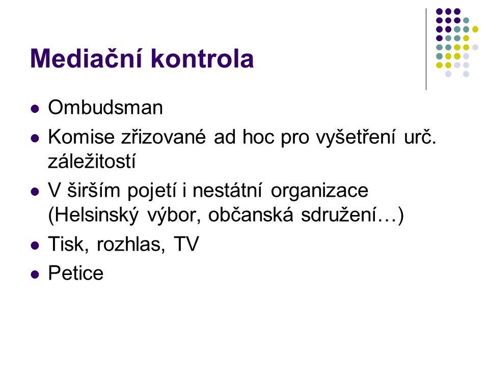 Mediační kontrola Ombudsman Komise zřizované ad hoc pro vyšetření urč. záležitostí V širším pojetí i nestátní organizace (Helsinský výbor, občanská sd