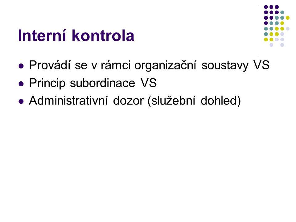 Interní kontrola Provádí se v rámci organizační soustavy VS Princip subordinace VS Administrativní dozor (služební dohled)
