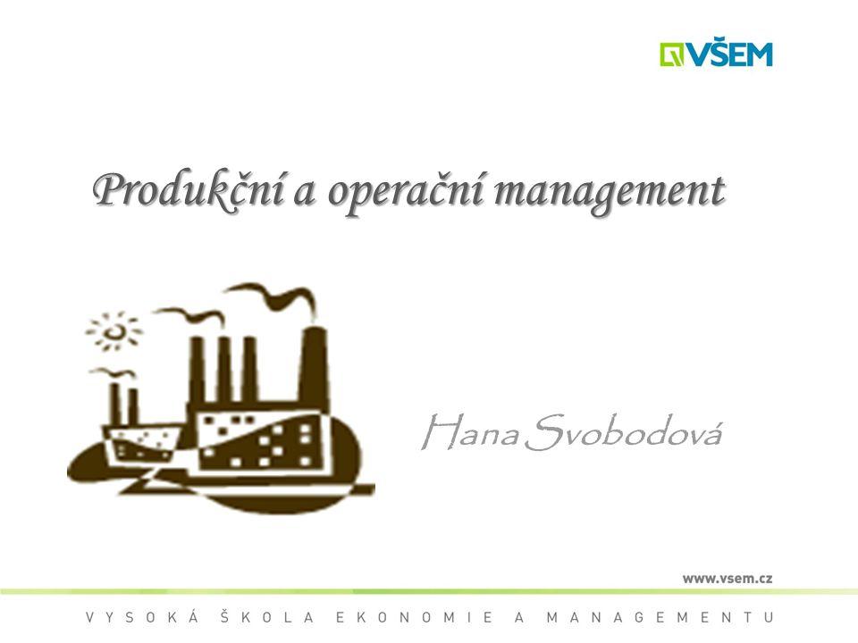 Základní cíl operačního managementu Zabezpečit výrobu produktu  Kvalita  Množství  Čas  Hospodárnost