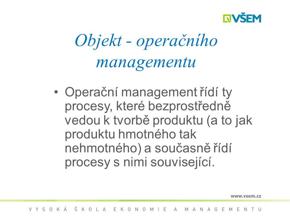 Operační management řídí ty procesy, které bezprostředně vedou k tvorbě produktu (a to jak produktu hmotného tak nehmotného) a současně řídí procesy s nimi související.