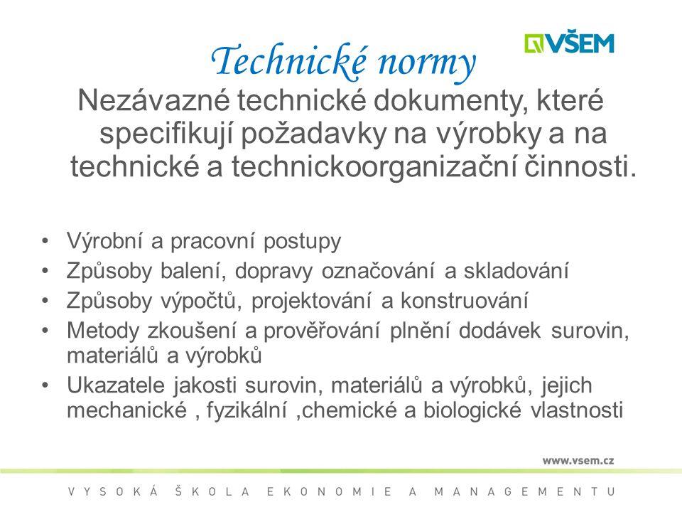 Technické normy Nezávazné technické dokumenty, které specifikují požadavky na výrobky a na technické a technickoorganizační činnosti. Výrobní a pracov