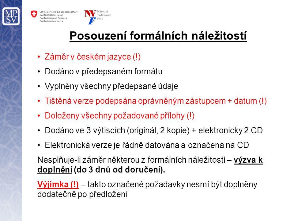 Posouzení formálních náležitostí Záměr v českém jazyce (!) Dodáno v předepsaném formátu Vyplněny všechny předepsané údaje Tištěná verze podepsána oprávněným zástupcem + datum (!) Doloženy všechny požadované přílohy (!) Dodáno ve 3 výtiscích (originál, 2 kopie) + elektronicky 2 CD Elektronická verze je řádně datována a označena na CD Nesplňuje-li záměr některou z formálních náležitostí – výzva k doplnění (do 3 dnů od doručení).