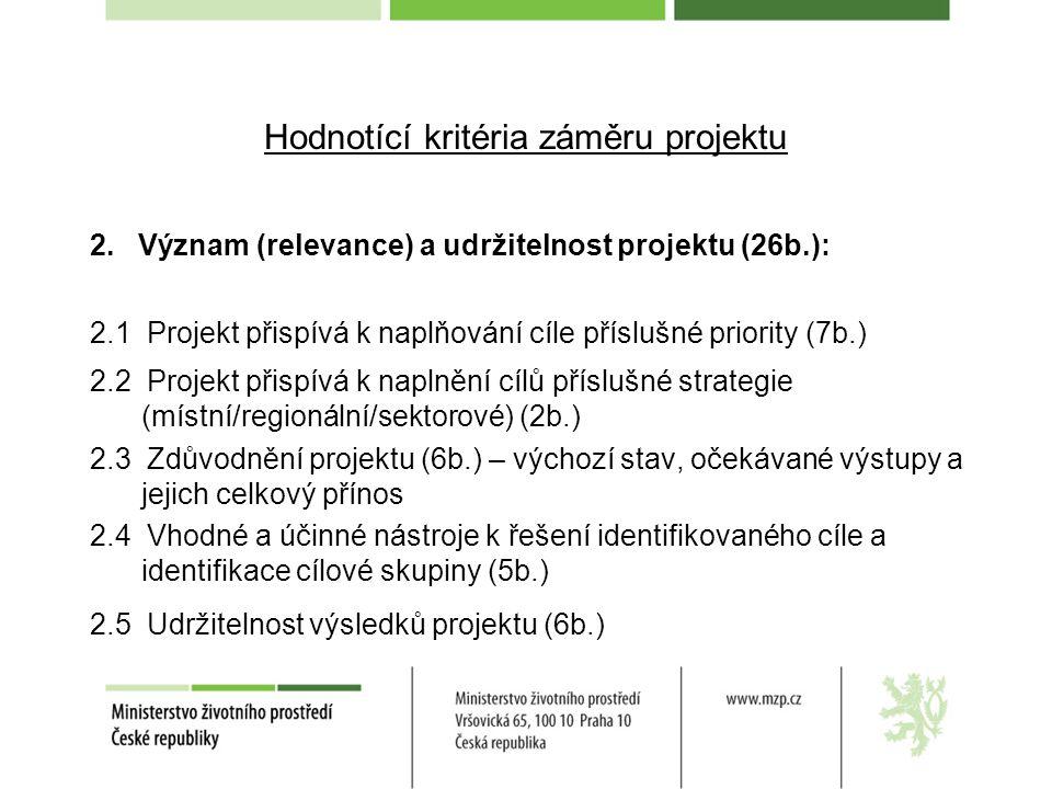 Hodnotící kritéria záměru projektu 2. Význam (relevance) a udržitelnost projektu (26b.): 2.1 Projekt přispívá k naplňování cíle příslušné priority (7b