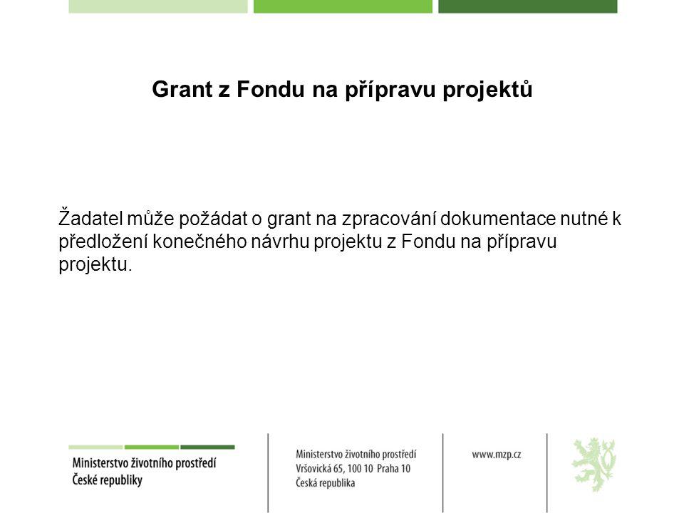 Grant z Fondu na přípravu projektů Žadatel může požádat o grant na zpracování dokumentace nutné k předložení konečného návrhu projektu z Fondu na přípravu projektu.