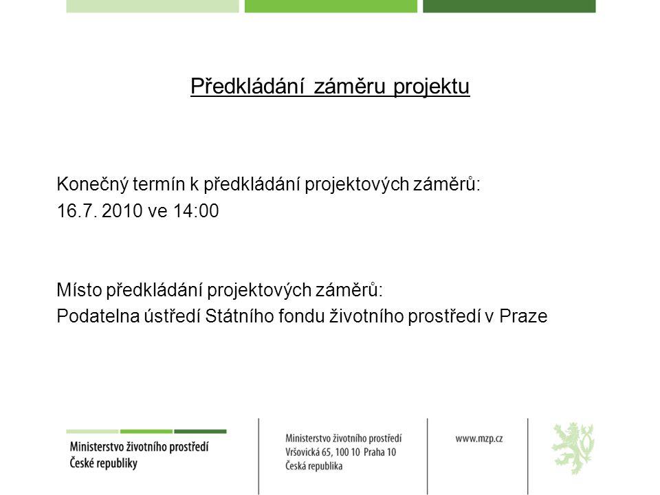 Forma záměru projektu Záměr projektu musí být předložen: v českém jazyce na předepsaném Formuláři pro zpracování záměru ve 3 tištěných vyhotoveních, z nichž 1 originál 2 elektronické kopie na CD Každý výtisk a každý nosič CD musí obsahovat vyplněný formulář záměru projektu a jeho povinné přílohy.