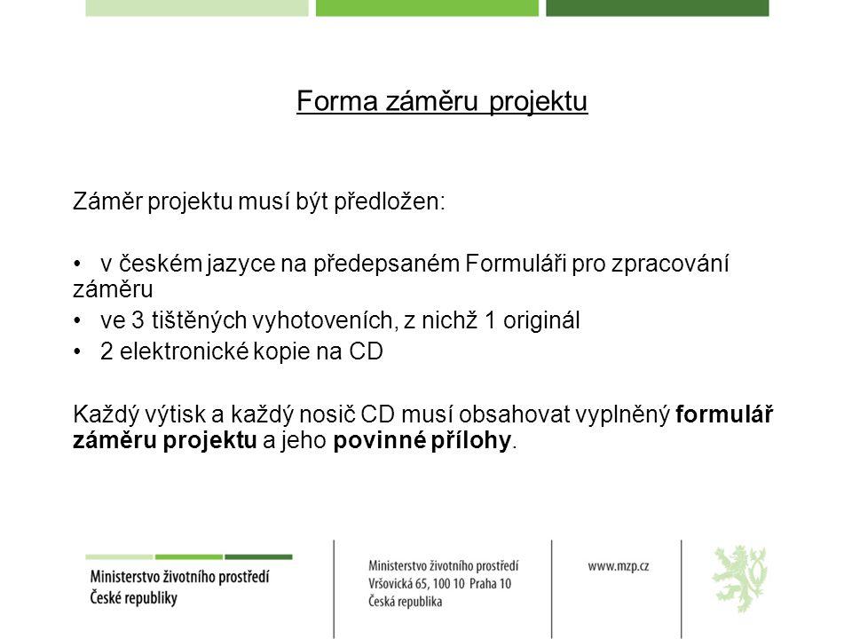 Forma záměru projektu Záměr projektu musí být předložen: v českém jazyce na předepsaném Formuláři pro zpracování záměru ve 3 tištěných vyhotoveních, z