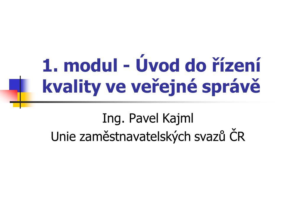 1. modul - Úvod do řízení kvality ve veřejné správě Ing. Pavel Kajml Unie zaměstnavatelských svazů ČR