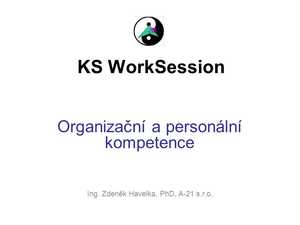 KS WorkSession Organizační a personální kompetence Ing. Zdeněk Havelka, PhD, A-21 s.r.o.