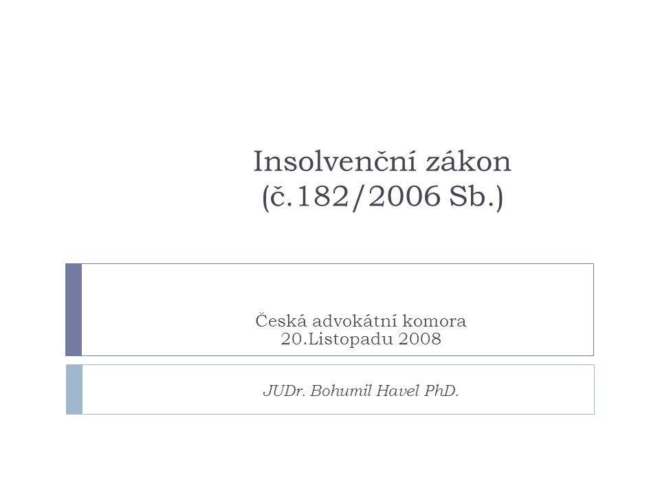 Insolvenční zákon (č.182/2006 Sb.) Česká advokátní komora 20.Listopadu 2008 JUDr. Bohumil Havel PhD.