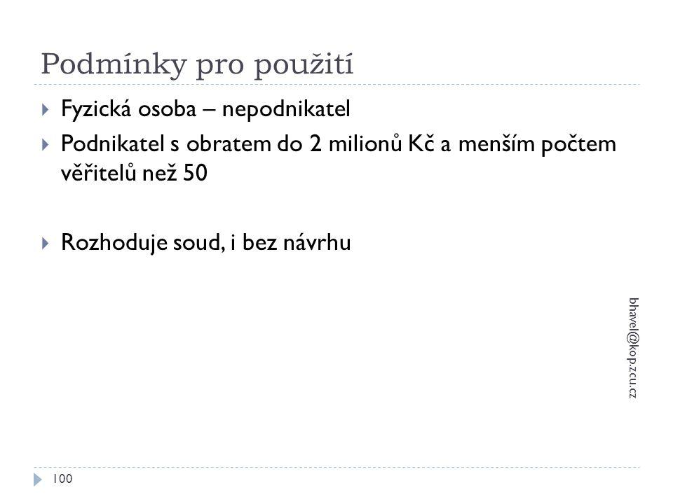 Podmínky pro použití bhavel@kop.zcu.cz 100  Fyzická osoba – nepodnikatel  Podnikatel s obratem do 2 milionů Kč a menším počtem věřitelů než 50  Roz