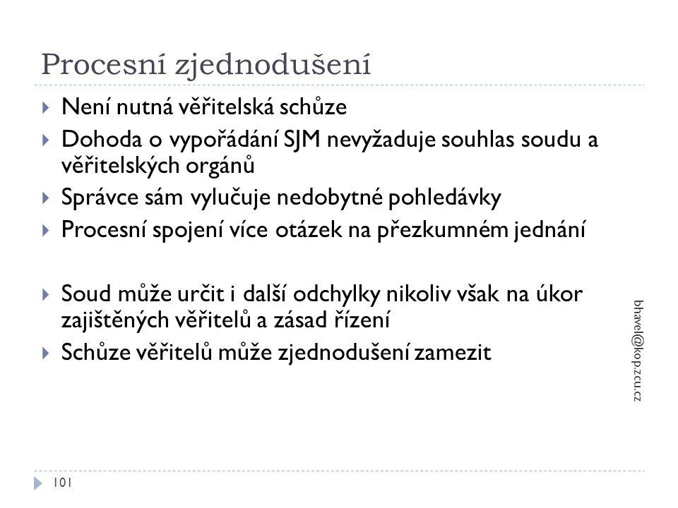 Procesní zjednodušení bhavel@kop.zcu.cz 101  Není nutná věřitelská schůze  Dohoda o vypořádání SJM nevyžaduje souhlas soudu a věřitelských orgánů 