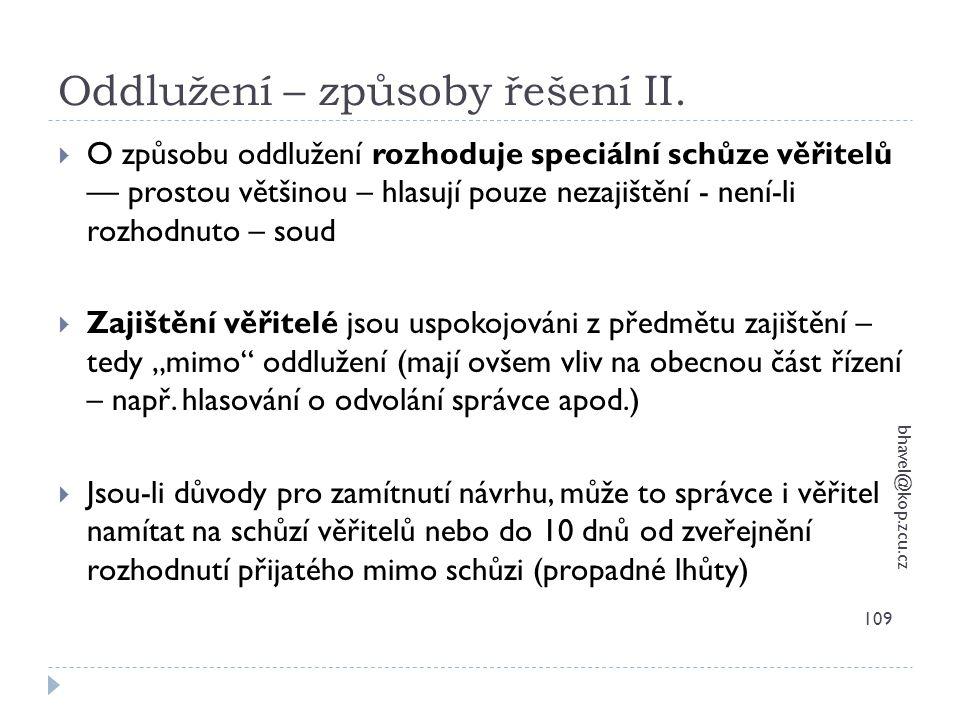 Oddlužení – způsoby řešení II. bhavel@kop.zcu.cz 109  O způsobu oddlužení rozhoduje speciální schůze věřitelů –– prostou většinou – hlasují pouze nez