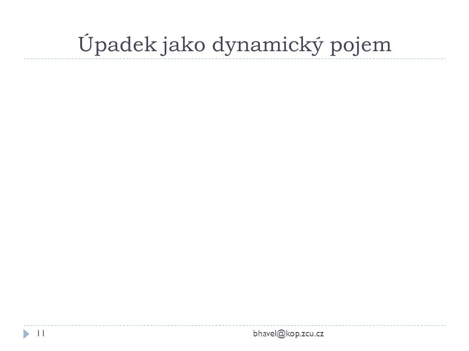 Úpadek jako dynamický pojem bhavel@kop.zcu.cz11