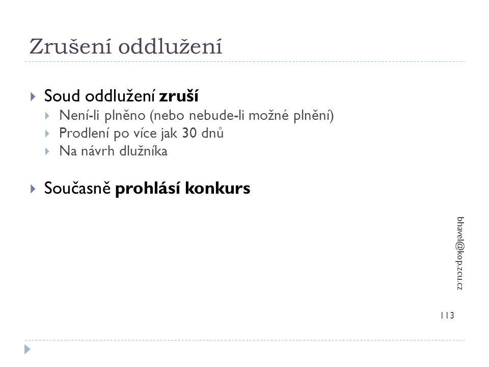 Zrušení oddlužení bhavel@kop.zcu.cz 113  Soud oddlužení zruší  Není-li plněno (nebo nebude-li možné plnění)  Prodlení po více jak 30 dnů  Na návrh