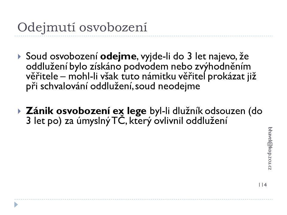 Odejmutí osvobození bhavel@kop.zcu.cz 114  Soud osvobození odejme, vyjde-li do 3 let najevo, že oddlužení bylo získáno podvodem nebo zvýhodněním věři