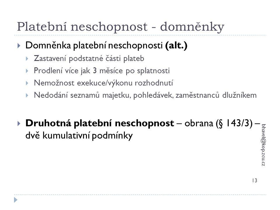 Platební neschopnost - domněnky bhavel@kop.zcu.cz 13  Domněnka platební neschopnosti (alt.)  Zastavení podstatné části plateb  Prodlení více jak 3
