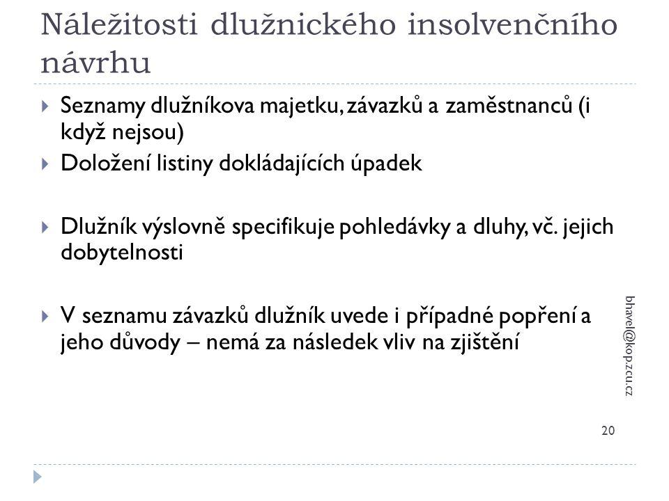 Náležitosti dlužnického insolvenčního návrhu bhavel@kop.zcu.cz 20  Seznamy dlužníkova majetku, závazků a zaměstnanců (i když nejsou)  Doložení listi