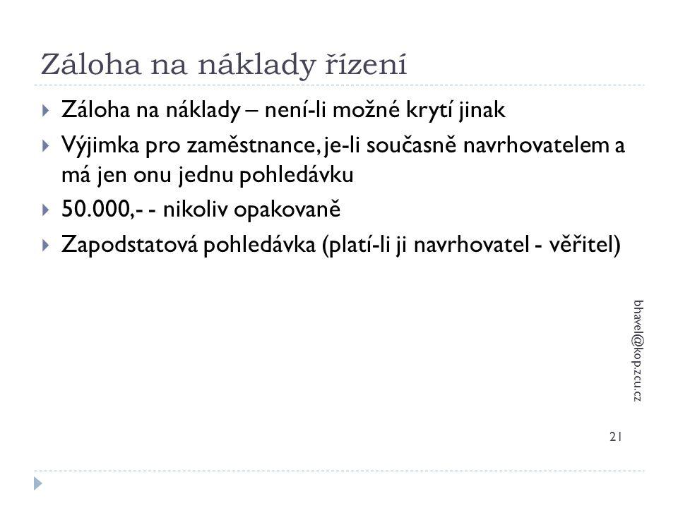 Záloha na náklady řízení bhavel@kop.zcu.cz 21  Záloha na náklady – není-li možné krytí jinak  Výjimka pro zaměstnance, je-li současně navrhovatelem