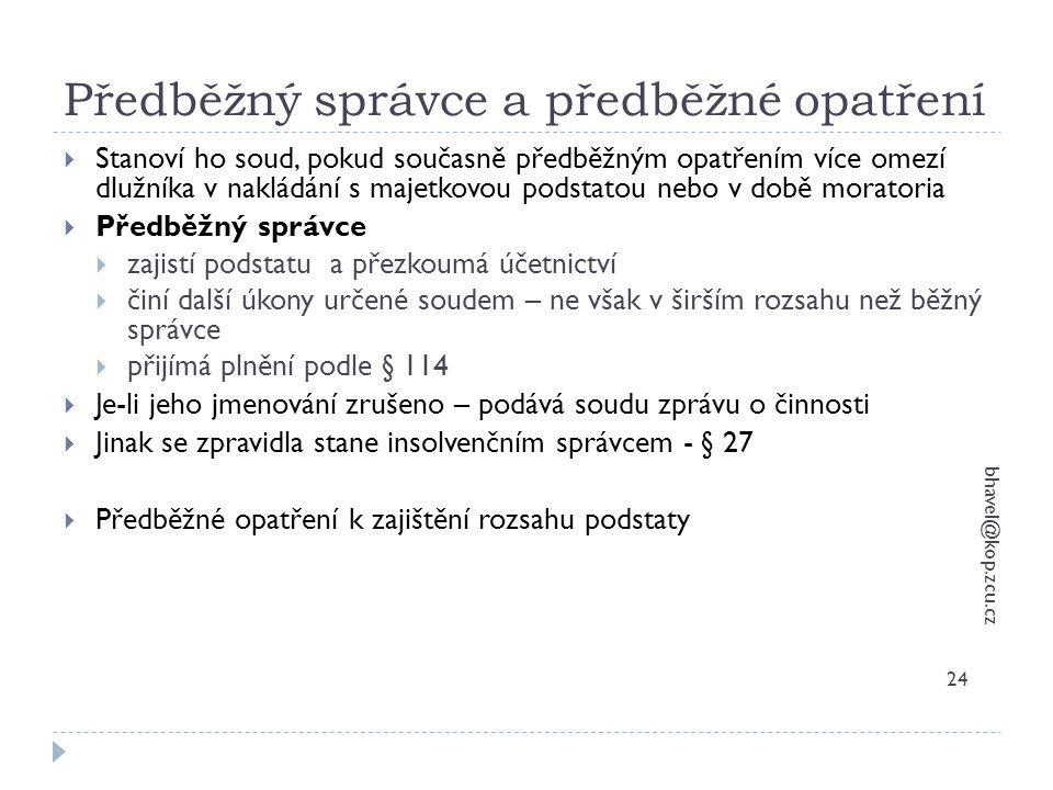 Předběžný správce a předběžné opatření bhavel@kop.zcu.cz 24  Stanoví ho soud, pokud současně předběžným opatřením více omezí dlužníka v nakládání s m