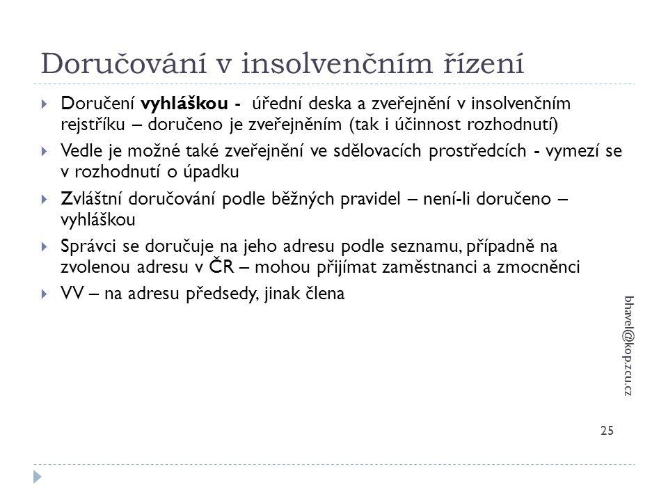 Doručování v insolvenčním řízení bhavel@kop.zcu.cz 25  Doručení vyhláškou - úřední deska a zveřejnění v insolvenčním rejstříku – doručeno je zveřejně