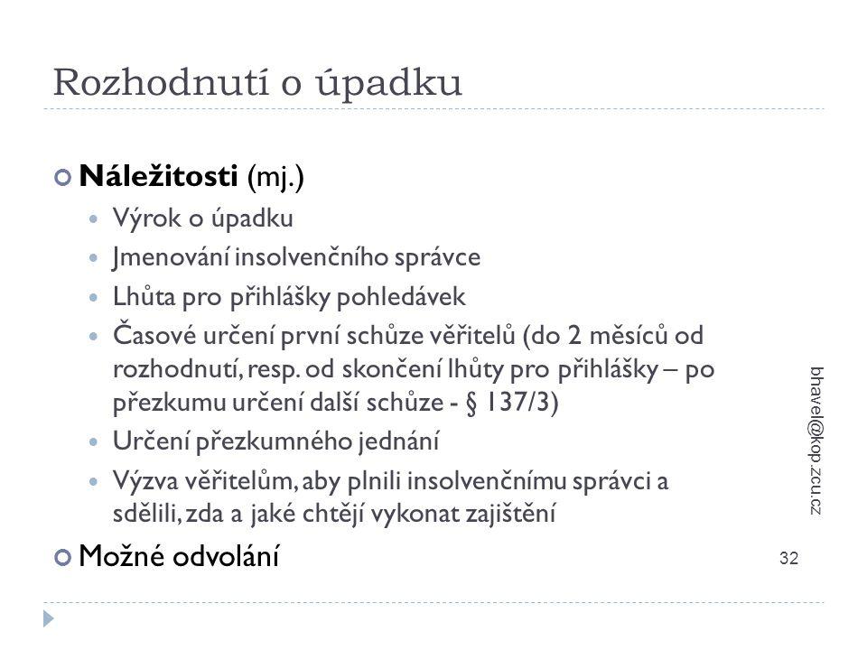 Rozhodnutí o úpadku bhavel@kop.zcu.cz 32 Náležitosti (mj.) Výrok o úpadku Jmenování insolvenčního správce Lhůta pro přihlášky pohledávek Časové určení
