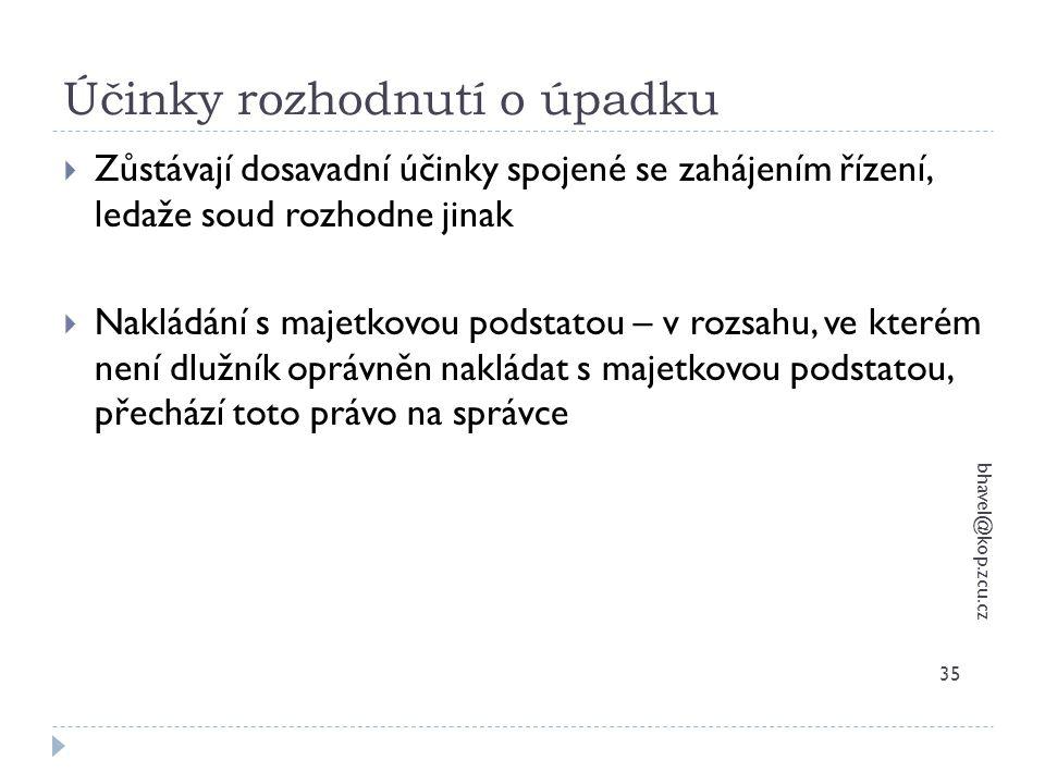 Účinky rozhodnutí o úpadku bhavel@kop.zcu.cz 35  Zůstávají dosavadní účinky spojené se zahájením řízení, ledaže soud rozhodne jinak  Nakládání s maj