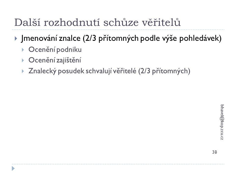 Další rozhodnutí schůze věřitelů bhavel@kop.zcu.cz 38  Jmenování znalce (2/3 přítomných podle výše pohledávek)  Ocenění podniku  Ocenění zajištění