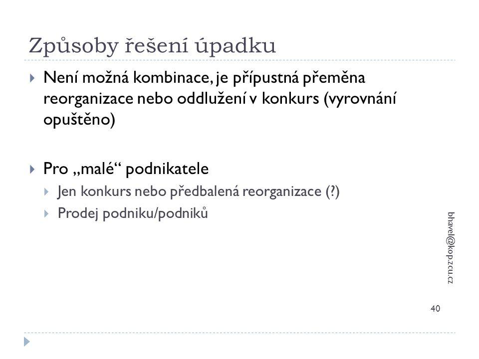 Způsoby řešení úpadku bhavel@kop.zcu.cz 40  Není možná kombinace, je přípustná přeměna reorganizace nebo oddlužení v konkurs (vyrovnání opuštěno)  P