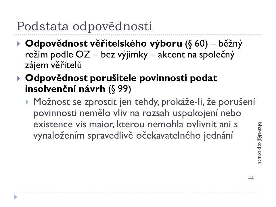 Podstata odpovědnosti bhavel@kop.zcu.cz 44  Odpovědnost věřitelského výboru (§ 60) – běžný režim podle OZ – bez výjimky – akcent na společný zájem vě
