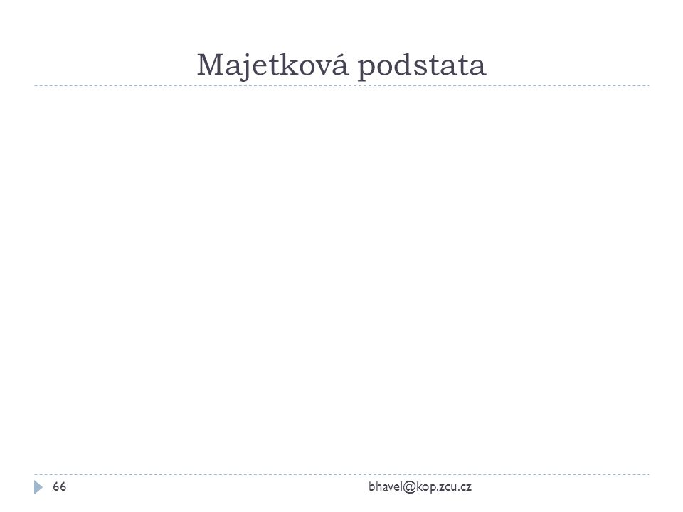 Majetková podstata bhavel@kop.zcu.cz66