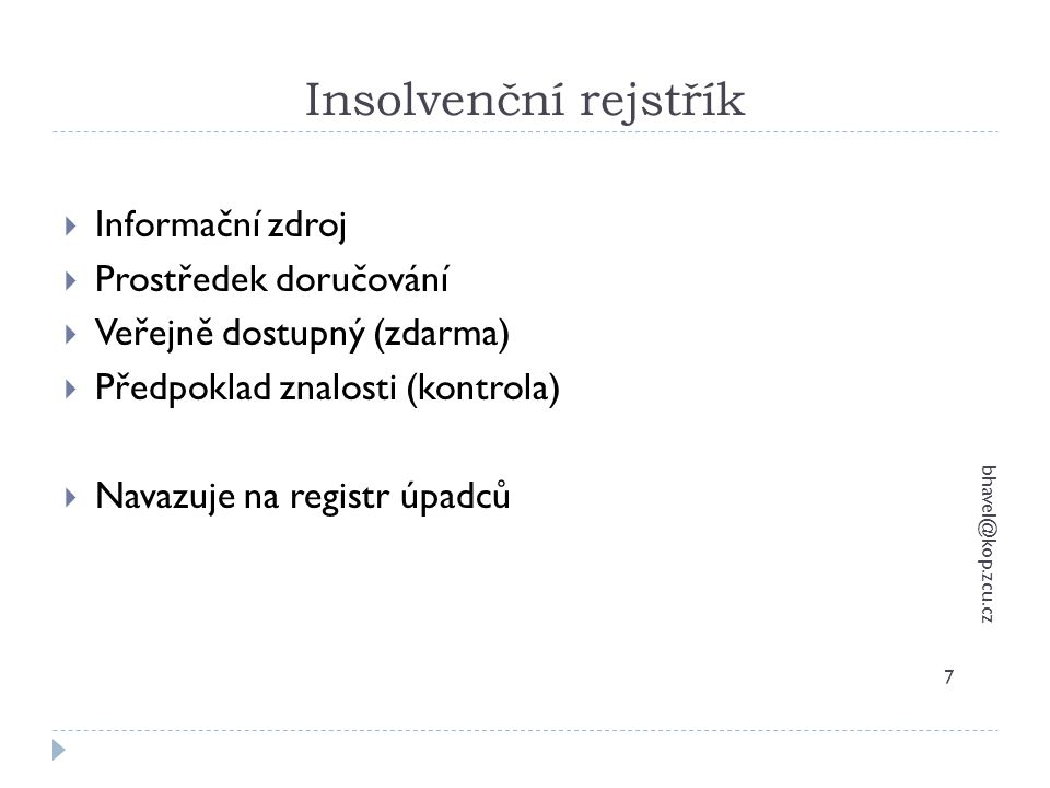 Fáze insolvenčního řízení bhavel@kop.zcu.cz18 Podání insolvenčního návrhu - zahájení Rozhodnutí o způsobu řešení úpadku 3 měsíce Konkurs Reorganizace Oddlužení Rozhodnutí o úpadku Moratorium