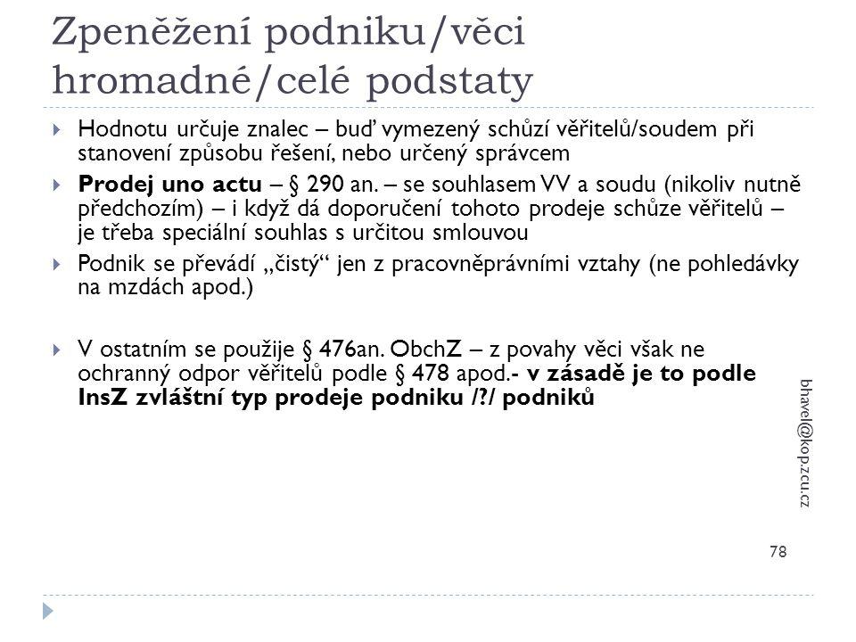 Zpeněžení podniku/věci hromadné/celé podstaty bhavel@kop.zcu.cz 78  Hodnotu určuje znalec – buď vymezený schůzí věřitelů/soudem při stanovení způsobu