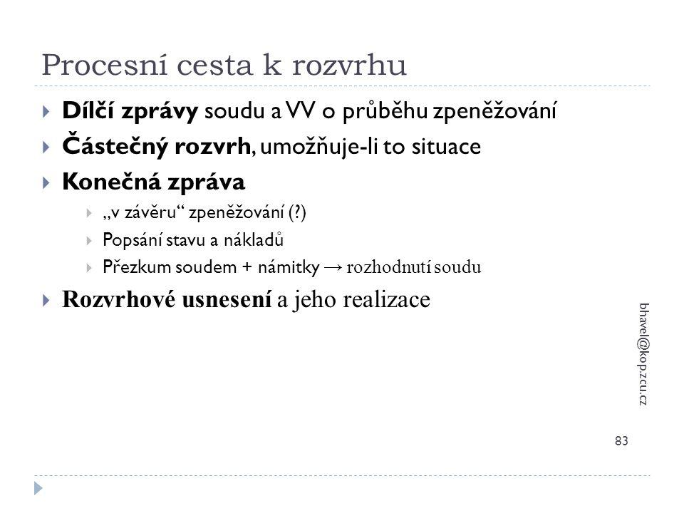 Procesní cesta k rozvrhu bhavel@kop.zcu.cz 83  Dílčí zprávy soudu a VV o průběhu zpeněžování  Částečný rozvrh, umožňuje-li to situace  Konečná zprá