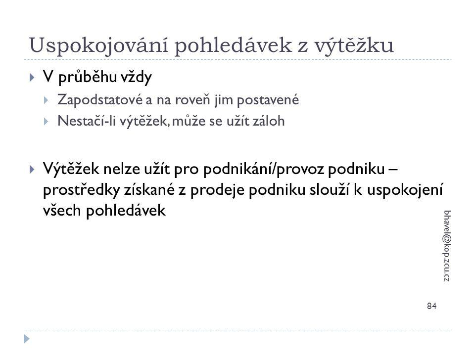 Uspokojování pohledávek z výtěžku bhavel@kop.zcu.cz 84  V průběhu vždy  Zapodstatové a na roveň jim postavené  Nestačí-li výtěžek, může se užít zál