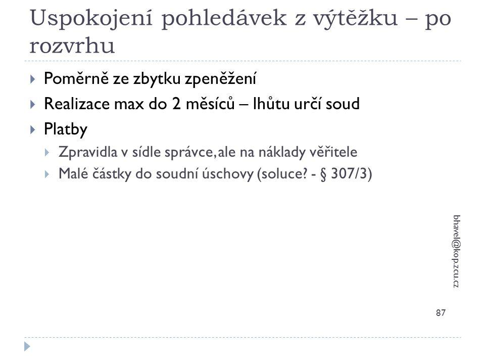 Uspokojení pohledávek z výtěžku – po rozvrhu bhavel@kop.zcu.cz 87  Poměrně ze zbytku zpeněžení  Realizace max do 2 měsíců – lhůtu určí soud  Platby