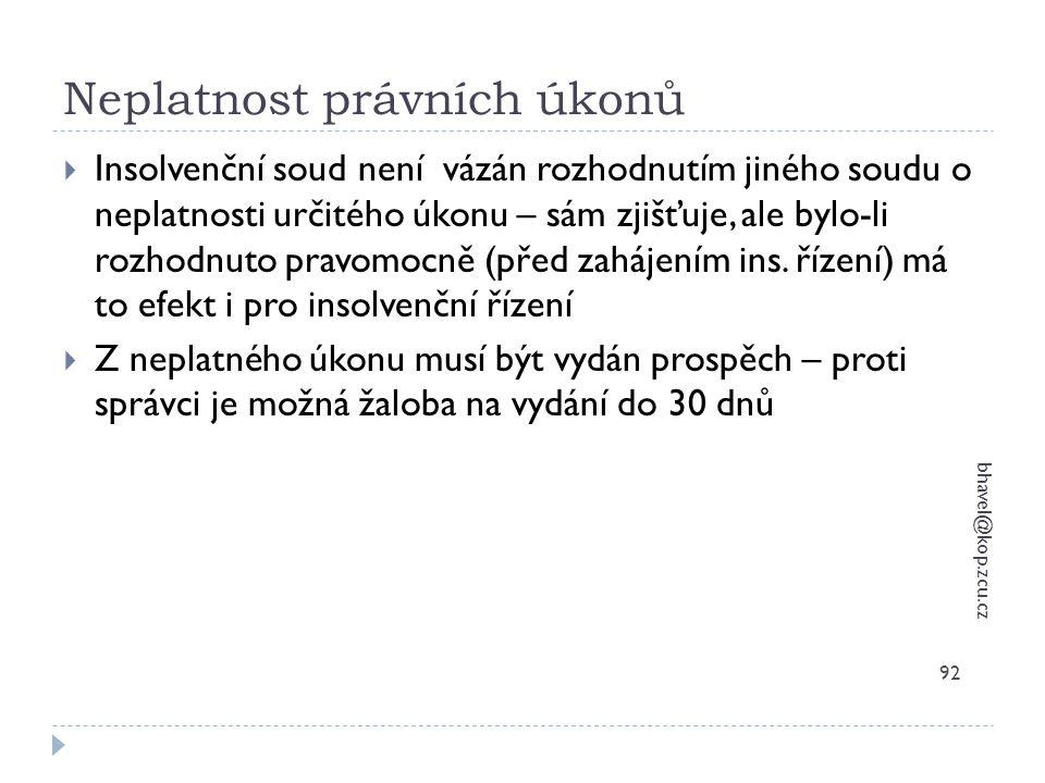 Neplatnost právních úkonů bhavel@kop.zcu.cz 92  Insolvenční soud není vázán rozhodnutím jiného soudu o neplatnosti určitého úkonu – sám zjišťuje, ale