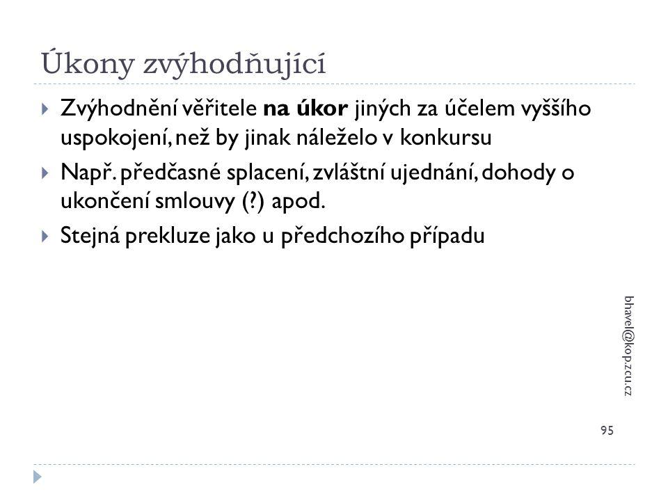 Úkony zvýhodňující bhavel@kop.zcu.cz 95  Zvýhodnění věřitele na úkor jiných za účelem vyššího uspokojení, než by jinak náleželo v konkursu  Např. př